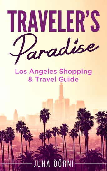 Traveler's Paradise - Los Angeles Shopping & Travel Guide 2018 - (About Los Angeles California Things to do in Los Angeles Must see locations in Los Angeles Shopping in Los Angeles Hotels and Accommodations in Los Angeles) - cover