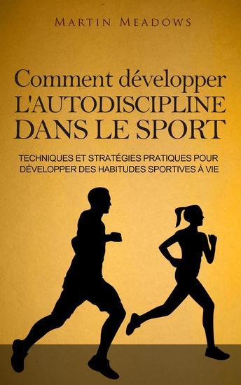 Comment développer l'autodiscipline dans le sport: Techniques et stratégies pratiques pour développer des habitudes sportives à vie - cover