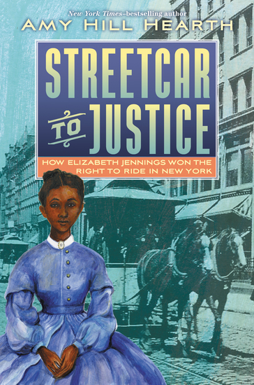 Streetcar to Justice - How Elizabeth Jennings Won the Right to Ride in New York - cover