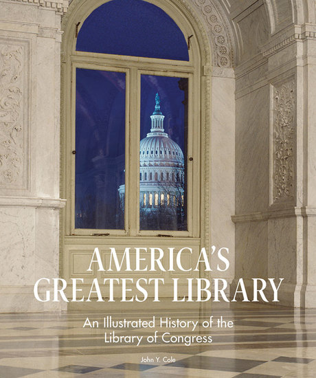 America's Greatest Library - An Illustrated History of the Library of Congress - cover