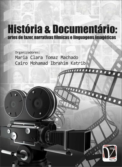 História & documentário: - artes de fazer narrativas fílmicas e linguagens imagéticas - cover