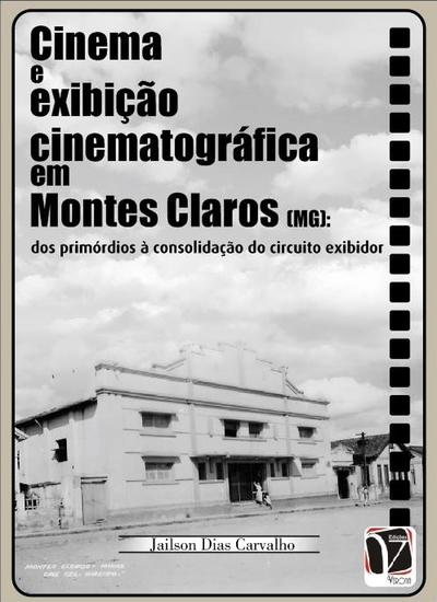 Cinema e exibição cinematográfica em Montes Claros (MG): - Dos primórdios à consolidação do circuito exibidor - cover