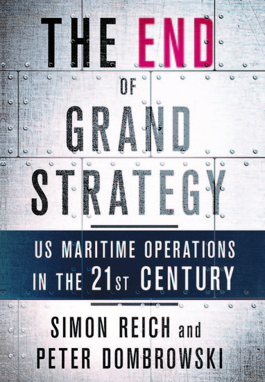 The End of Grand Strategy - US Maritime Operations in the Twenty-First Century - cover