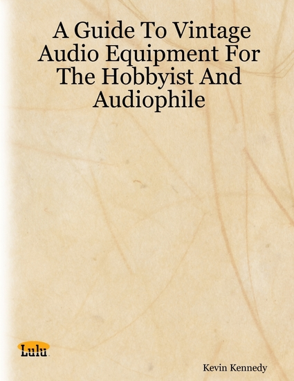 A Guide to Vintage Audio Equipment for the Hobbyist and Audiophile - cover