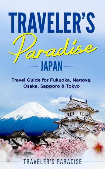 Traveler's Paradise - Japan - Travel Guide for Fukuoka Nagoya Osaka Sapporo & Tokyo - cover