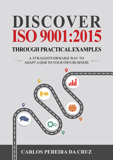 Discover ISO 9001:2015 Through Practical Examples - A Straightforward Way to Adapt a QMS to Your Own Business - cover