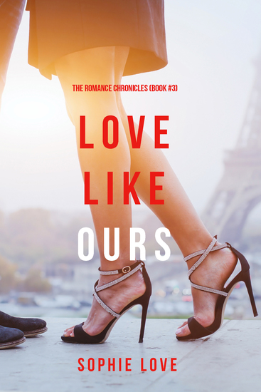Love Like Ours (The Romance Chronicles—Book #3) - cover