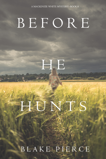 Before He Hunts (A Mackenzie White Mystery—Book 8) - cover
