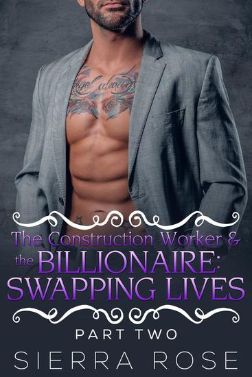 The Construction Worker & the Billionaire: Swapping Lives - Taming The Bad Boy Billionaire #10 - cover