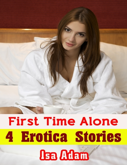 First Time Alone: 4 Erotica Stories - cover