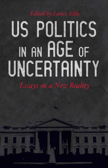 US Politics in an Age of Uncertainty - Essays on a New Reality - cover