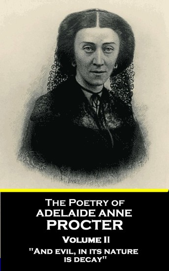 """The Poetry of Adelaide Anne Procter - Volume II - """"And evil in its nature is decay"""" - cover"""