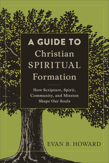 A Guide to Christian Spiritual Formation - How Scripture Spirit Community and Mission Shape Our Souls - cover
