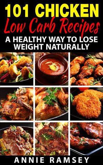 101 Chicken Low Carb Recipes: A Healthy Way to Lose Weight Naturally - cover