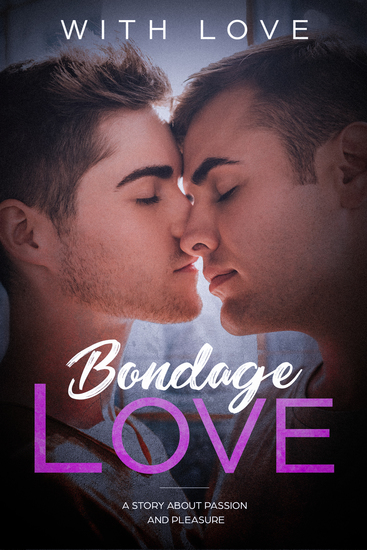 Bondage Love - A Story About Passion And Pleasure (M M Erotic Romance Gay Love Story) - cover