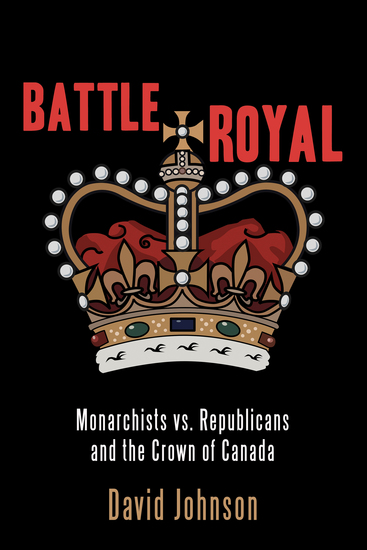 Battle Royal - Monarchists vs Republicans and the Crown of Canada - cover