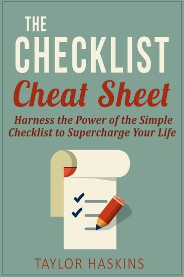 The Checklist Cheat Sheet: How to Harness the Surprising Power of the Simple Checklist to Supercharge Your Life - cover
