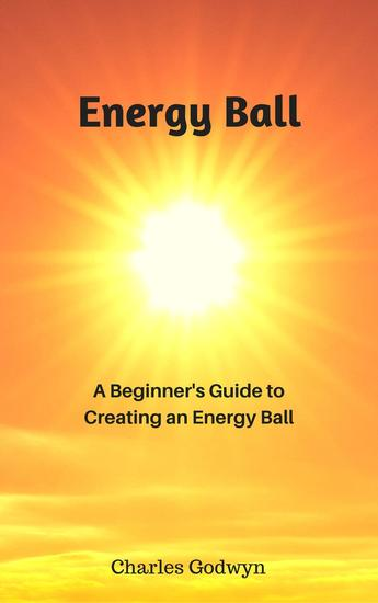 Energy Ball: A Beginner's Guide to Creating an Energy Ball - cover