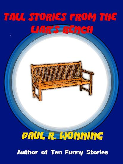 Tall Stories From the Liar's Bench - Fiction Short Story Collection - cover