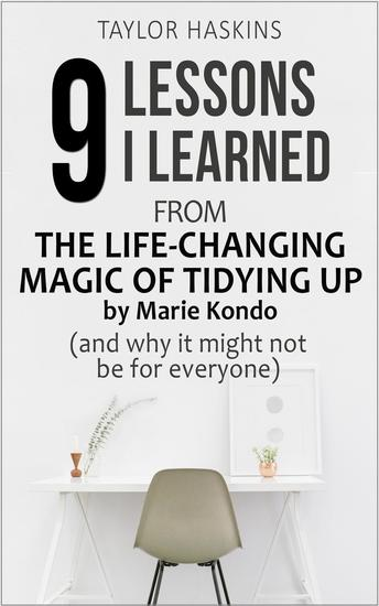 9 Lessons I Learned from The Life Changing Magic of Tidying Up by Marie Kondo (And Why It May Not Be For Everyone) - cover