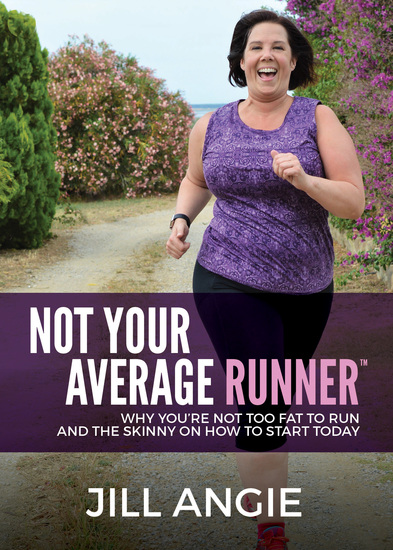 Not Your Average Runner - Why You're Not Too Fat to Run and the Skinny on How to Start Today - cover