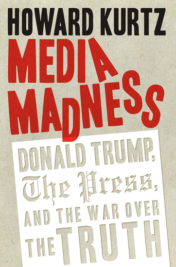 Media Madness - Donald Trump the Press and the War over the Truth - cover