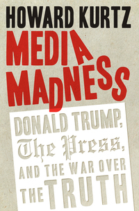 Books for 2018: Read Media Madness Donald Trump the Press and the War over Truth by Howard Kurtz online on 24symbols