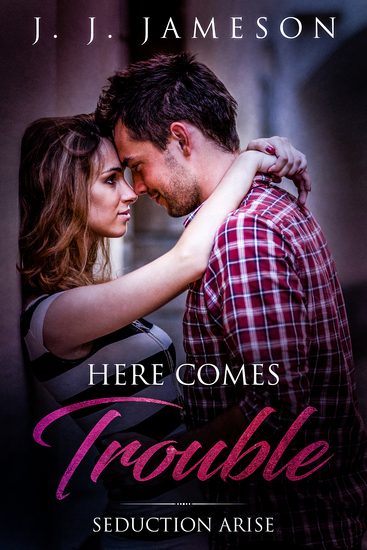 Here Comes Trouble - Seduction Arise (M F Romance Love Story) - cover