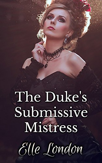 The Duke's Submissive Mistress: Historical Domestic Discipline First Time Romance - cover
