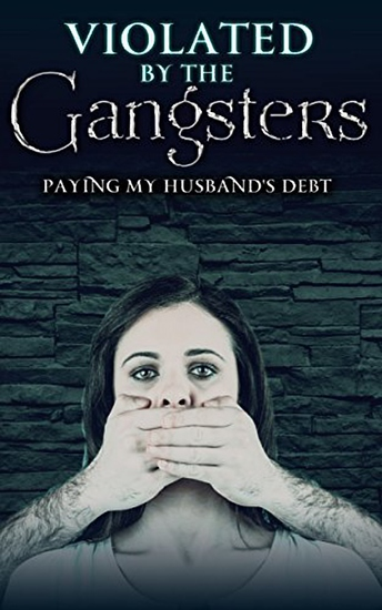 Violated By The Gangsters: Paying Her Husband's Debt - cover