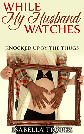 While My Husband Watches: Knocked Up By The Thugs - cover