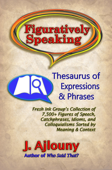 Figuratively Speaking: Thesaurus of Expressions &Phrases - Thesaurus of Expressions & Phrases - cover