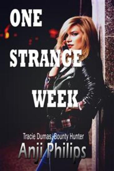 One Strange Week - Book 4 of 'Tracie Dumas Bounty Hunter' - cover