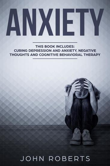 Anxiety: 3 Manuscripts - Depression and Anxiety Negative Thoughts and Cognitive Behavioral Therapy - cover