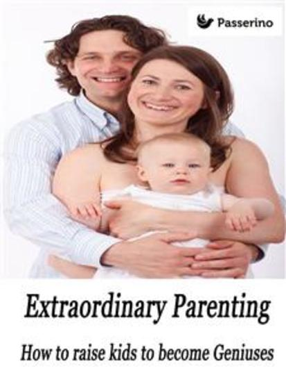 Extraordinary Parenting - How to raise kids to become Geniuses - cover
