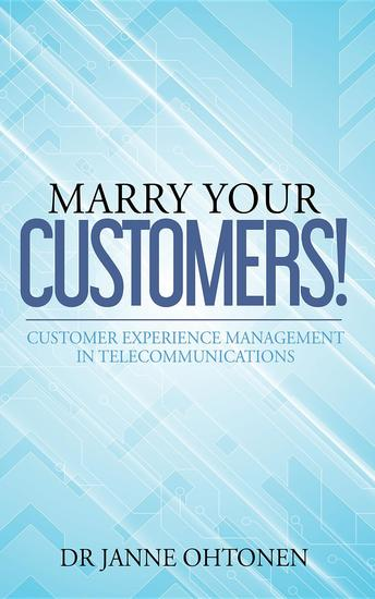 Marry Your Customers! - Customer Experience Management in Telecommunications - cover