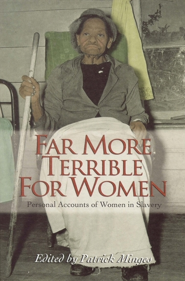Far More Terrible for Women - Personal Accounts of Women in Slavery - cover