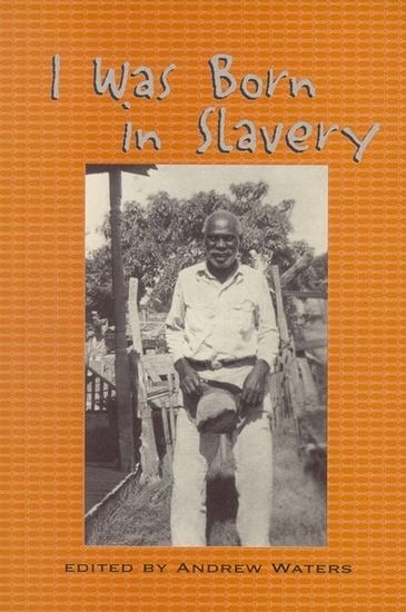 I Was Born in Slavery - Personal Accounts of Slavery in Texas - cover