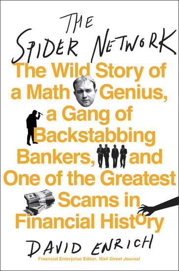 The Spider Network - How a Math Genius and a Gang of Scheming Bankers Pulled Off One of the Greatest Scams in History - cover