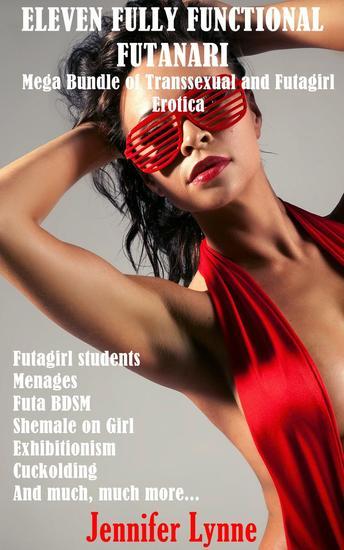Eleven Fully Functional Futanari: Mega Bundle of Transsexual and Futagirl Erotica - cover