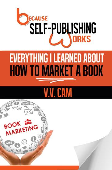 Because Self-Publishing Works: Everything I Learned About How to Market a Book - Because Self-Publishing Works #2 - cover