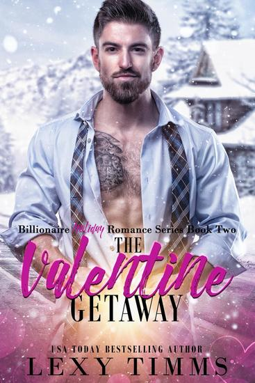 The Valentine Getaway - Billionaire Holiday Romance Series #2 - cover
