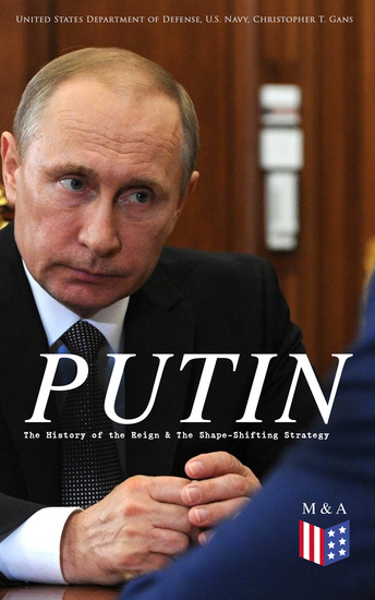 PUTIN: The History of the Reign & The Shape-Shifting Strategy - Putin's Early History Putin's Evolving Anti-Americanism Putin's Hybrid-authoritarian Machine Putin's Political Career (Authoritarian Controlled Democracy & Role of Elites) Yeltsin Era - cover