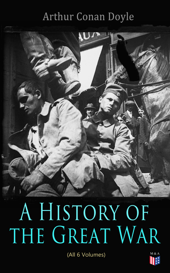 History of the Great War (All 6 Volumes) - First-hand Accounts of World War 1: Interviews With Army Generals Private Letters & Diaries Eyewitness Testimonies Including Detailed Description of the Main Battles of the British Army - cover