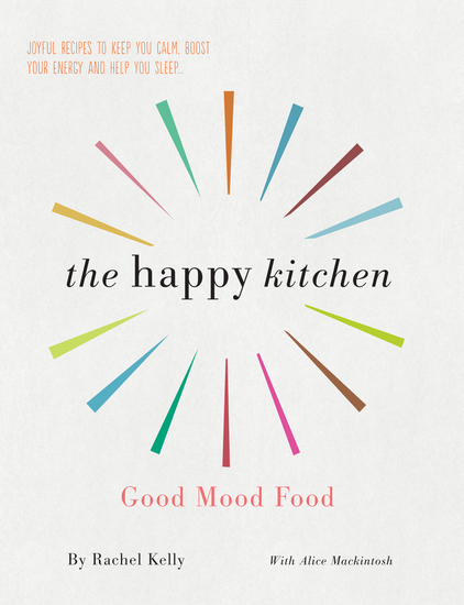 Happy Kitchen - Good Mood Food - Joyful recipes to keep you calm boost your energy and help you sleep… - cover