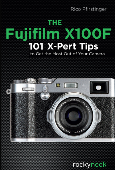 The Fujifilm X100F - 101 X-Pert Tips to Get the Most Out of Your Camera - cover