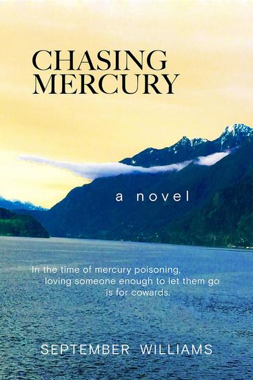 Chasing Mercury - In the time of Mercury Poisoning Loving Someone Enough to Let Them Go is for Cowards - cover