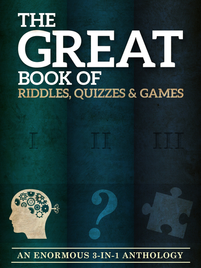The Great Book of Riddles Quizzes and Games - An Enormous Three-in-One Anthology - cover