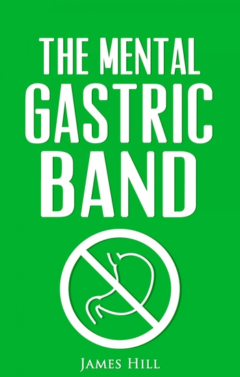 The Mental Gastric Band - How to Lose Weight & Stay Slim Easily! - cover