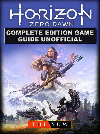Horizon Zero Dawn Complete Edition Game Guide Unofficial - cover